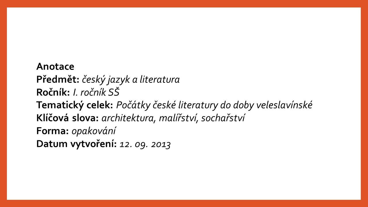 Anotace Předmět: český jazyk a literatura. Ročník: I. ročník SŠ. Tematický celek: Počátky české literatury do doby veleslavínské.