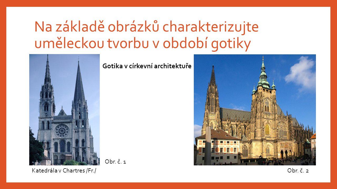 Na základě obrázků charakterizujte uměleckou tvorbu v období gotiky