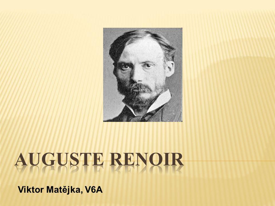 AUGUSTE RENOIR Viktor Matějka, V6A