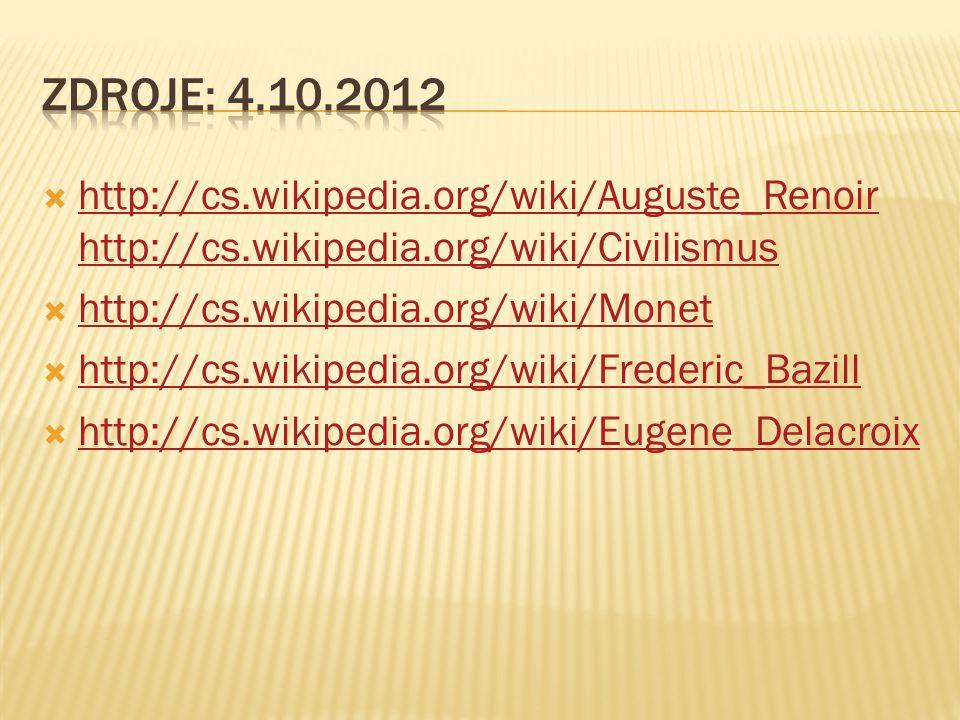 Zdroje: 4.10.2012 http://cs.wikipedia.org/wiki/Auguste_Renoir http://cs.wikipedia.org/wiki/Civilismus.