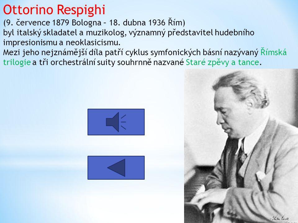 Ottorino Respighi (9. července 1879 Bologna – 18