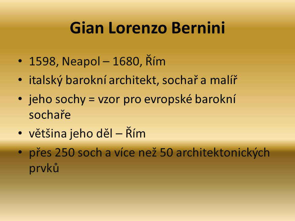 Gian Lorenzo Bernini 1598, Neapol – 1680, Řím