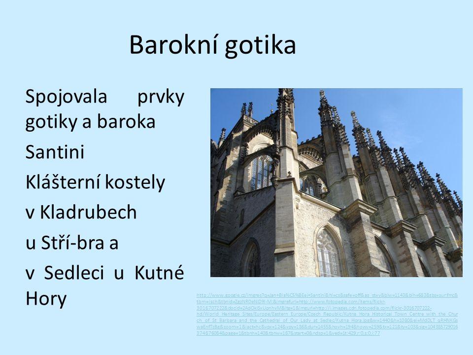 Barokní gotika Spojovala prvky gotiky a baroka Santini Klášterní kostely v Kladrubech u Stří-bra a v Sedleci u Kutné Hory