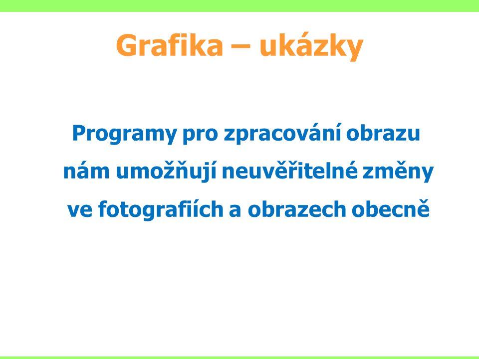 Grafika – ukázky Programy pro zpracování obrazu nám umožňují neuvěřitelné změny ve fotografiích a obrazech obecně.