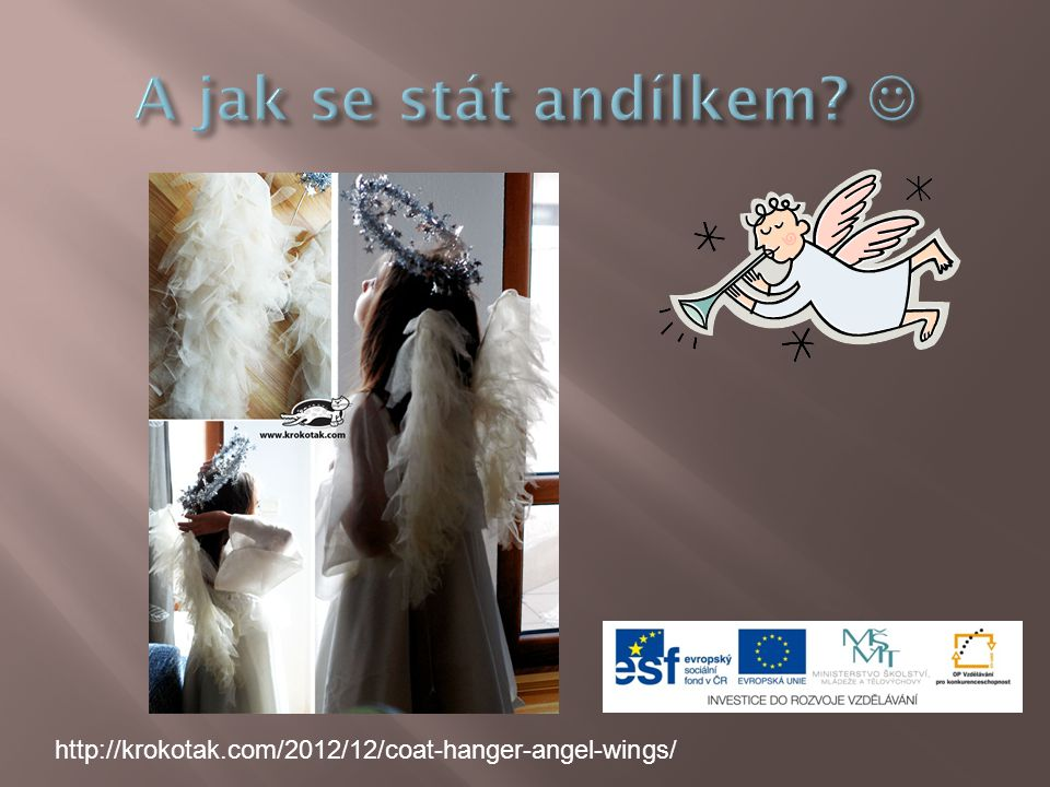 A jak se stát andílkem  http://krokotak.com/2012/12/coat-hanger-angel-wings/