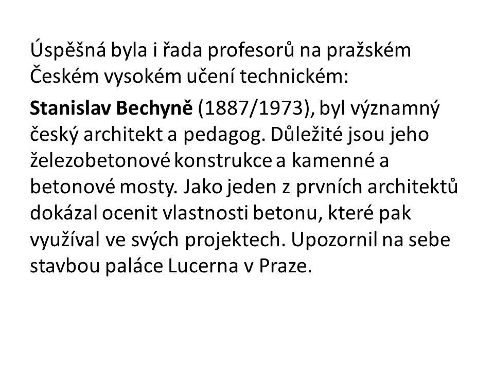 Úspěšná byla i řada profesorů na pražském Českém vysokém učení technickém: Stanislav Bechyně (1887/1973), byl významný český architekt a pedagog.