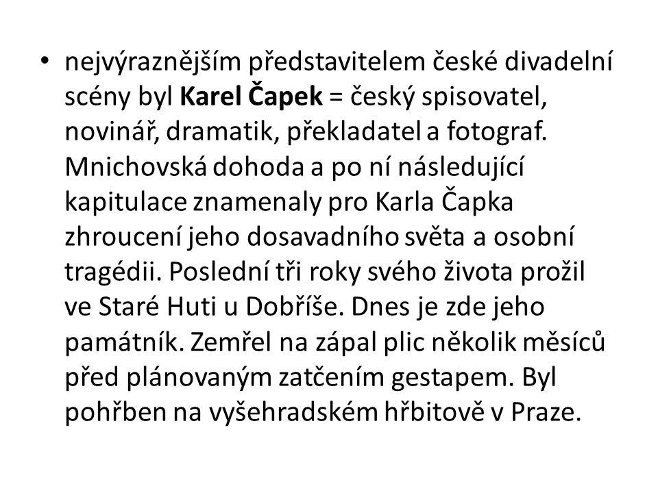 nejvýraznějším představitelem české divadelní scény byl Karel Čapek = český spisovatel, novinář, dramatik, překladatel a fotograf.