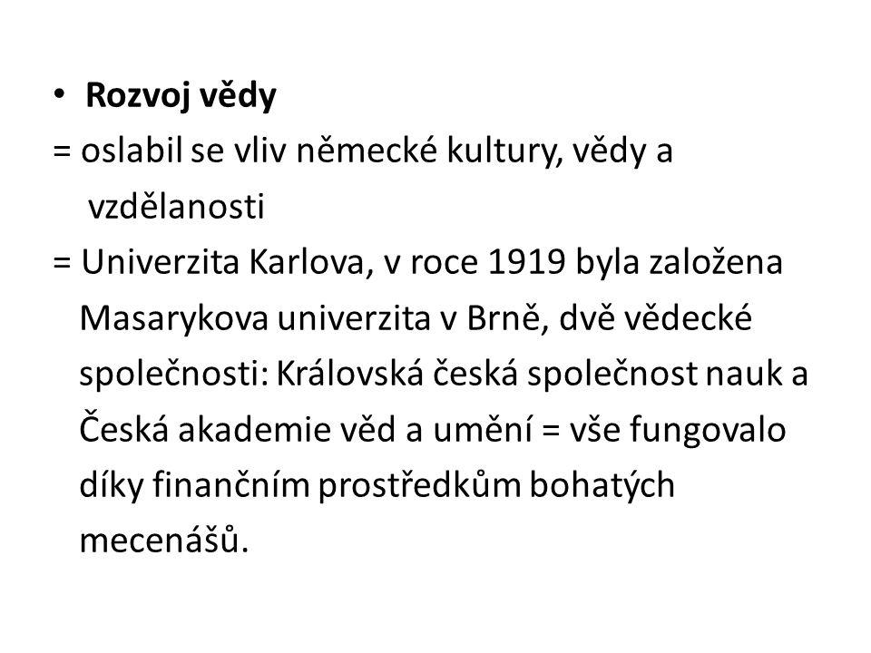 Rozvoj vědy = oslabil se vliv německé kultury, vědy a. vzdělanosti. = Univerzita Karlova, v roce 1919 byla založena.
