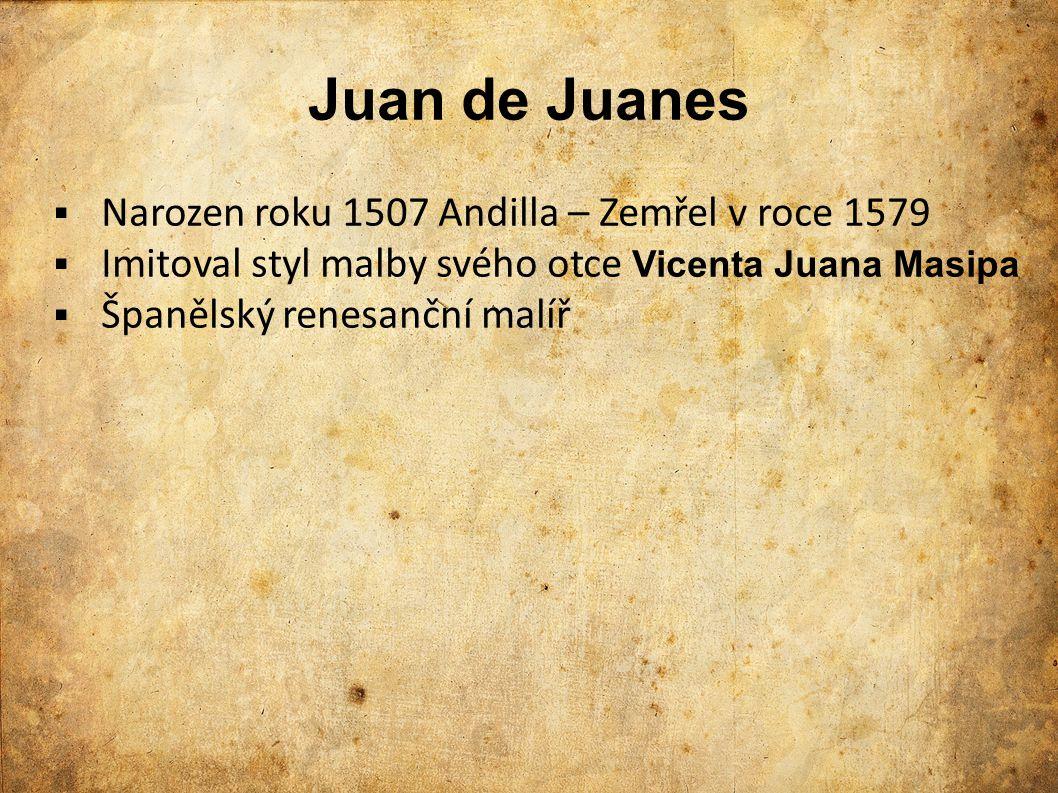 Juan de Juanes Narozen roku 1507 Andilla – Zemřel v roce 1579