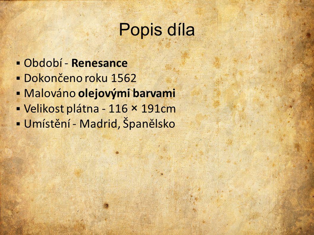 Popis díla Období - Renesance Dokončeno roku 1562