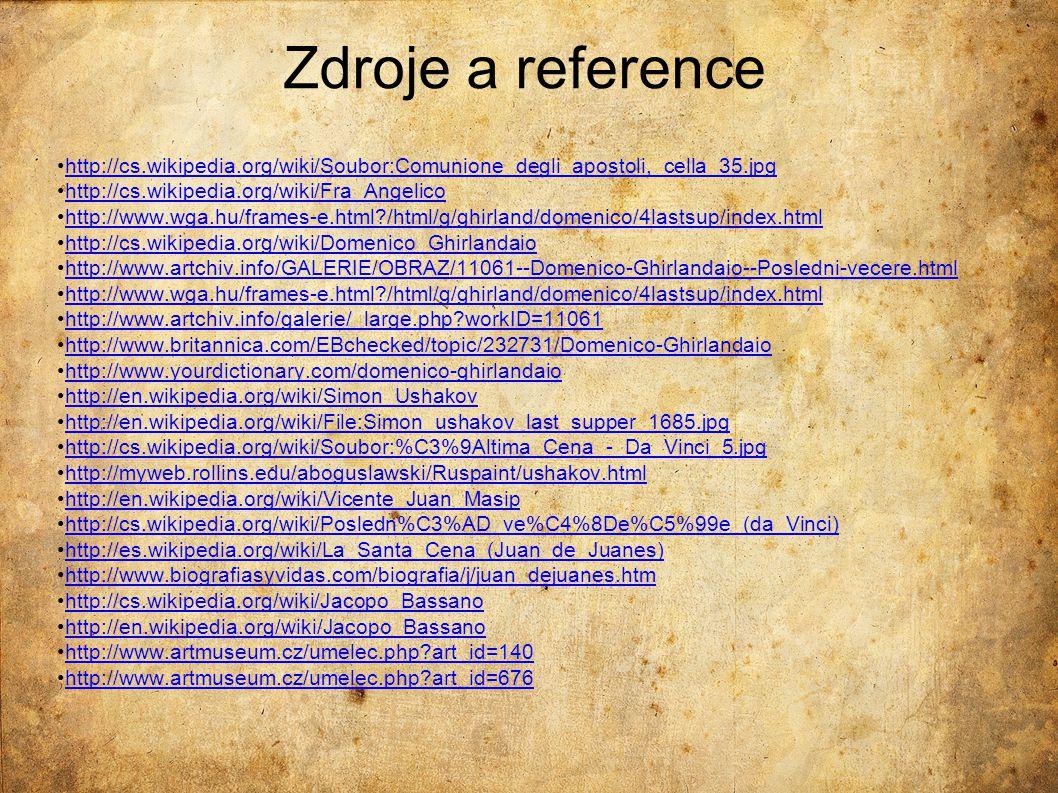 Zdroje a reference http://cs.wikipedia.org/wiki/Soubor:Comunione_degli_apostoli,_cella_35.jpg. http://cs.wikipedia.org/wiki/Fra_Angelico.