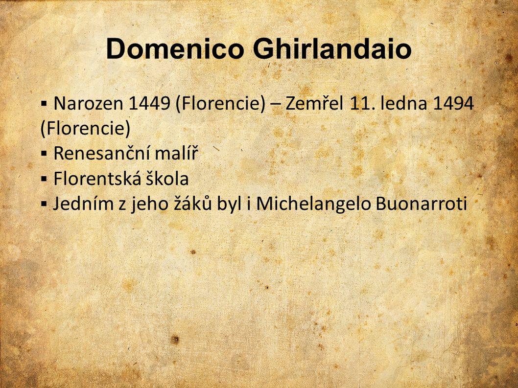 Domenico Ghirlandaio Narozen 1449 (Florencie) – Zemřel 11. ledna 1494 (Florencie) Renesanční malíř.