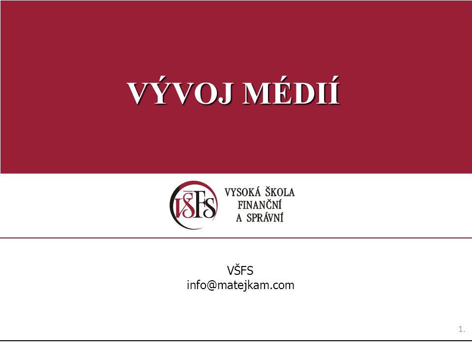 VÝVOJ MÉDIÍ VŠFS info@matejkam.com