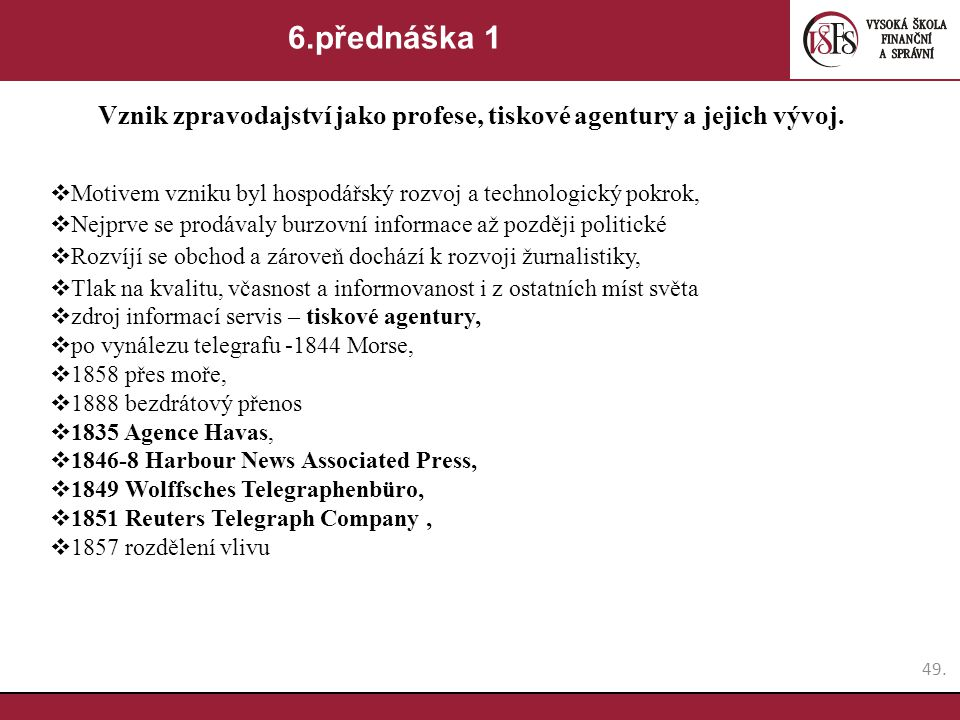 6.přednáška 1 Vznik zpravodajství jako profese, tiskové agentury a jejich vývoj. Motivem vzniku byl hospodářský rozvoj a technologický pokrok,