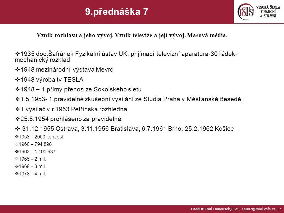 9.přednáška 7 Vznik rozhlasu a jeho vývoj. Vznik televize a její vývoj. Masová média.