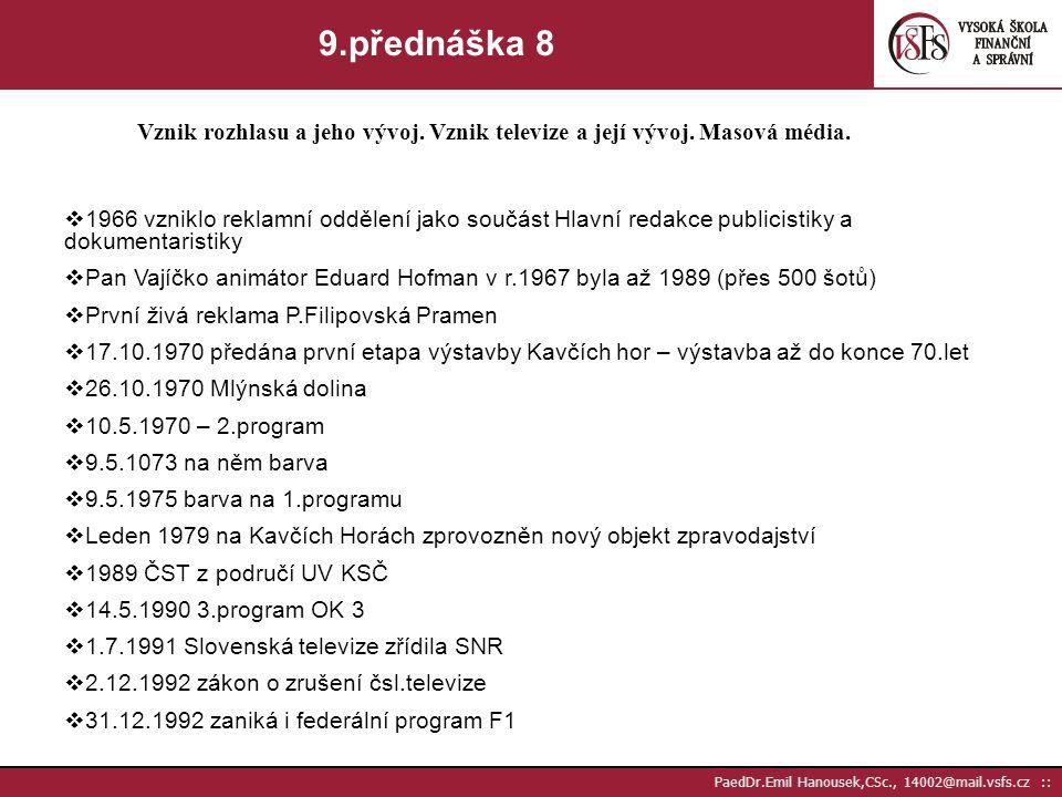 9.přednáška 8 Vznik rozhlasu a jeho vývoj. Vznik televize a její vývoj. Masová média.
