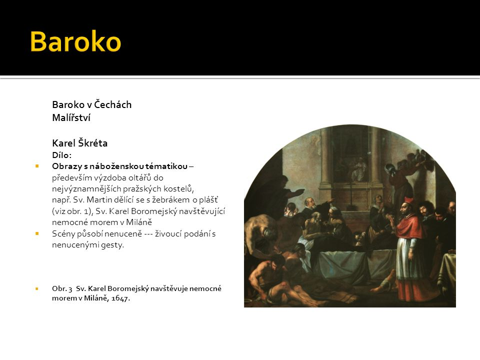 Baroko Baroko v Čechách Malířství Karel Škréta Dílo: