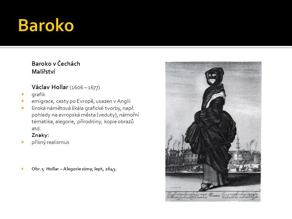 Baroko Baroko v Čechách Malířství Václav Hollar (1606 – 1677) grafik