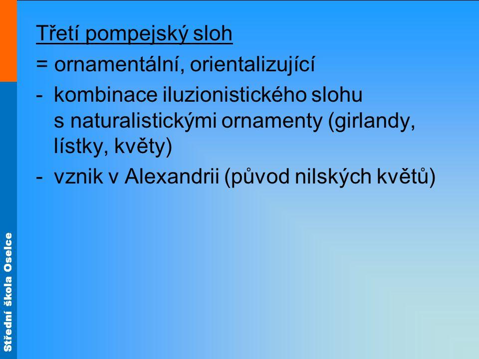 Třetí pompejský sloh = ornamentální, orientalizující. kombinace iluzionistického slohu s naturalistickými ornamenty (girlandy, lístky, květy)