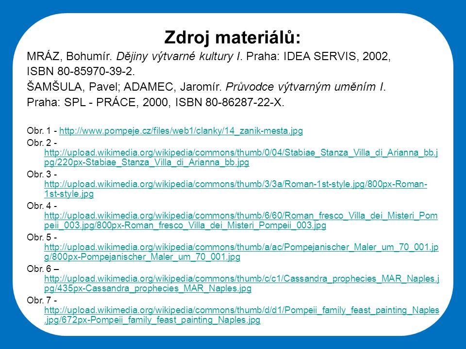 Zdroj materiálů: MRÁZ, Bohumír. Dějiny výtvarné kultury I. Praha: IDEA SERVIS, 2002, ISBN 80-85970-39-2.