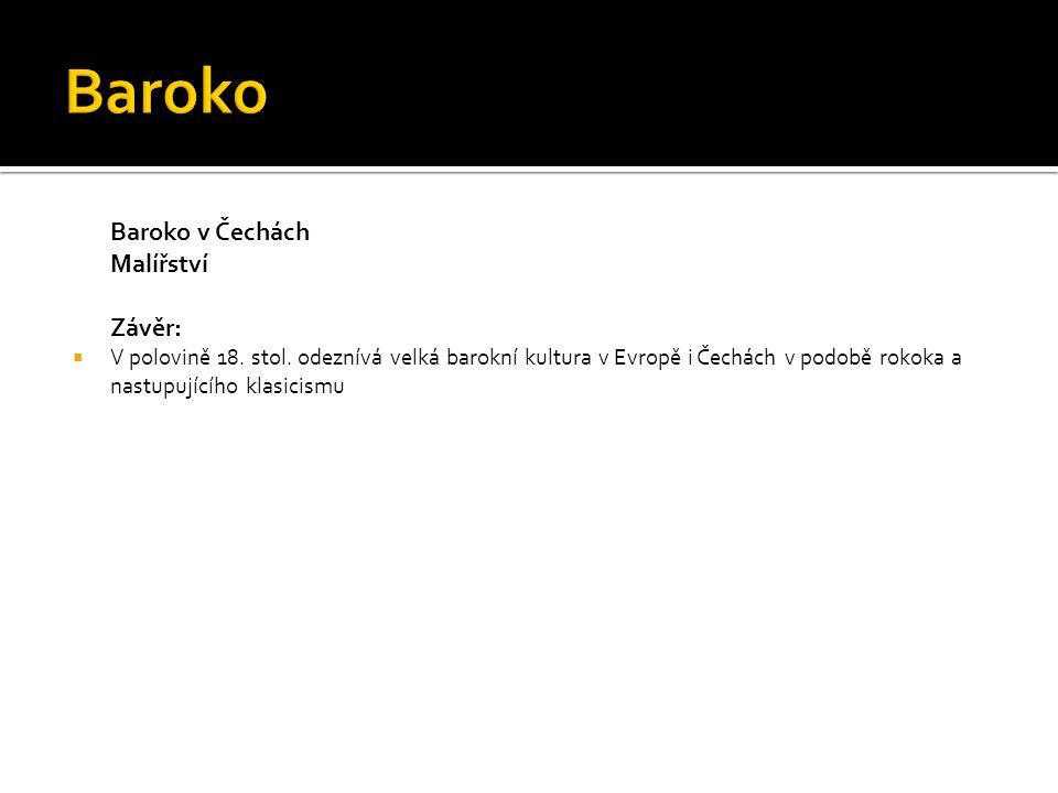 Baroko Baroko v Čechách Malířství Závěr: