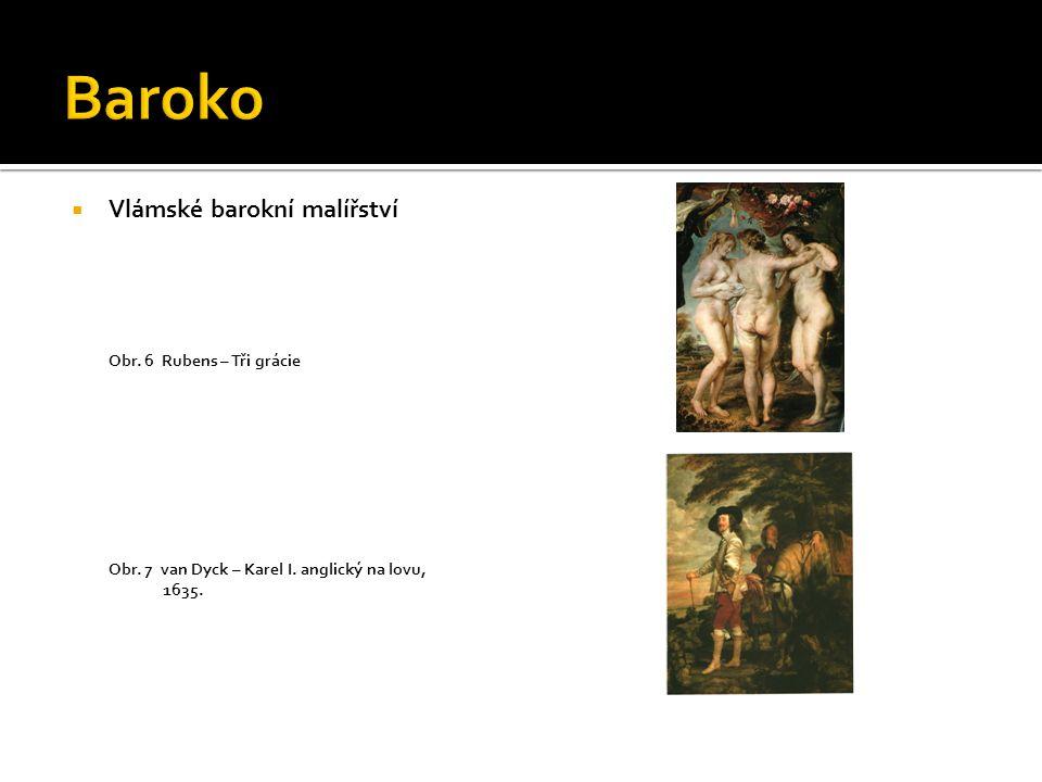 Baroko Vlámské barokní malířství Obr. 6 Rubens – Tři grácie