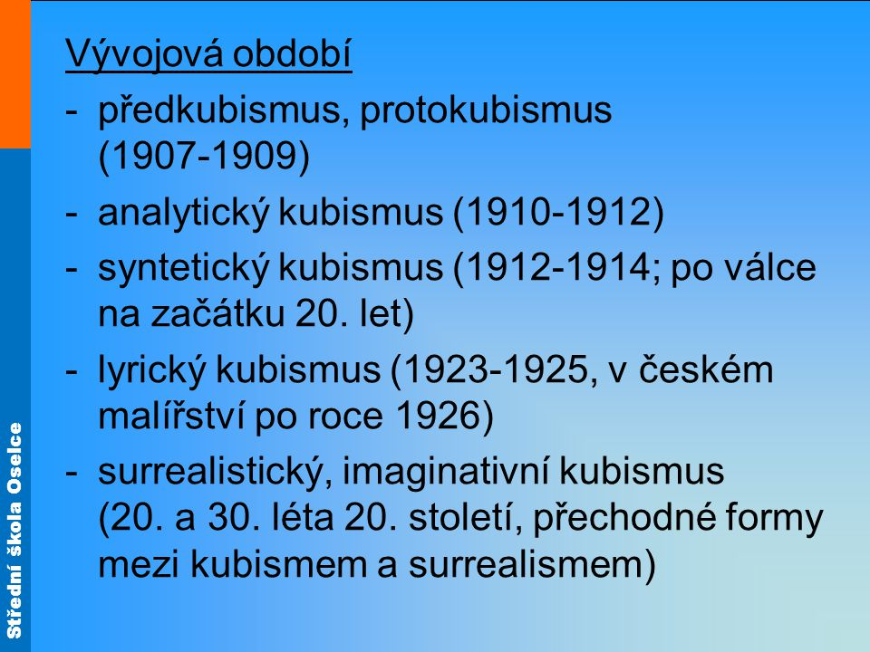 Vývojová období předkubismus, protokubismus (1907-1909) analytický kubismus (1910-1912)