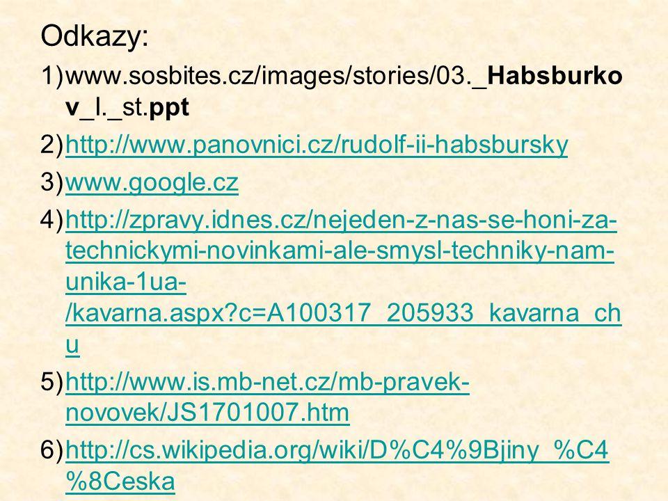Odkazy: www.sosbites.cz/images/stories/03._Habsburkov_I._st.ppt
