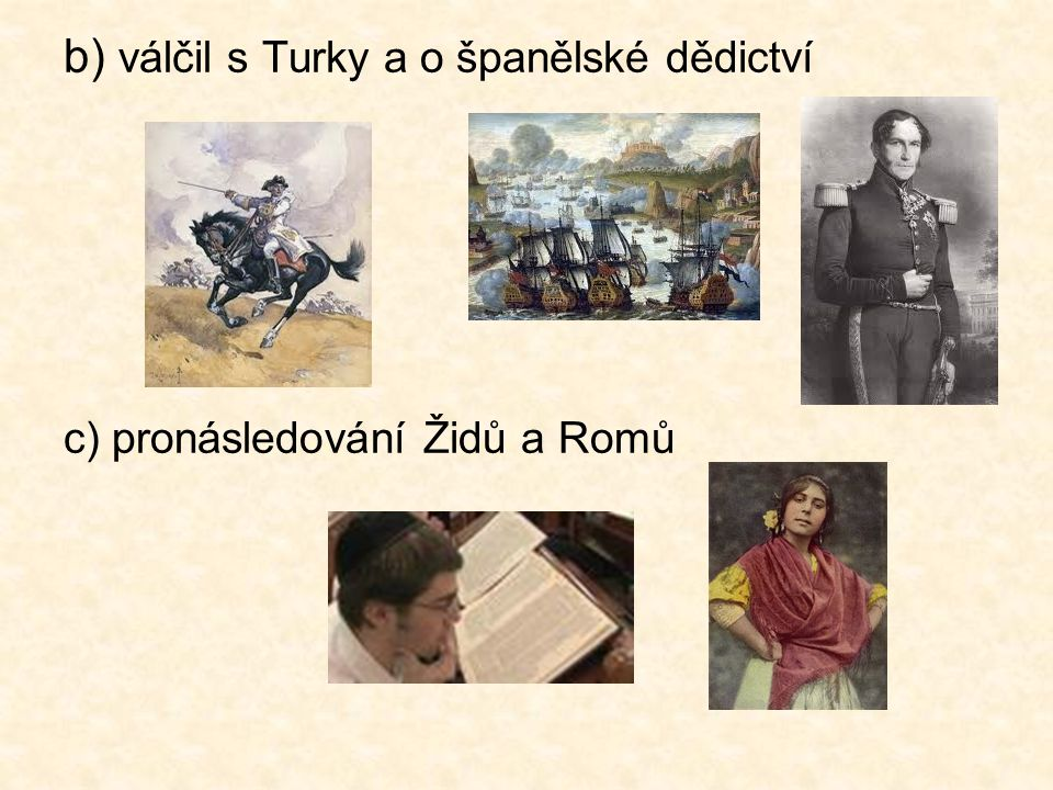 b) válčil s Turky a o španělské dědictví