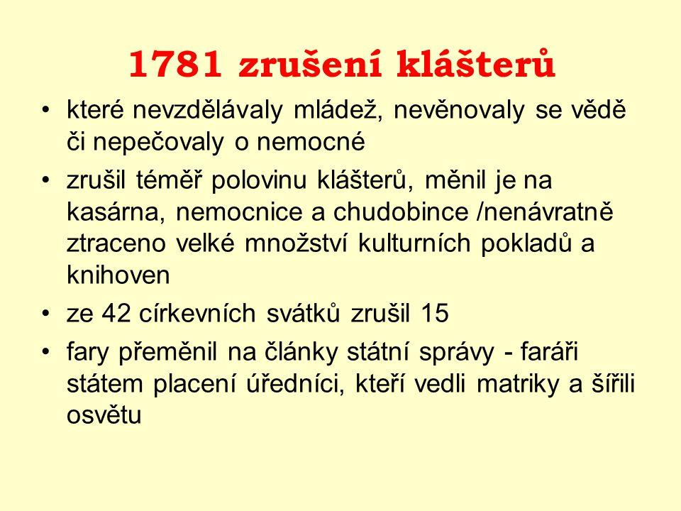 1781 zrušení klášterů které nevzdělávaly mládež, nevěnovaly se vědě či nepečovaly o nemocné.