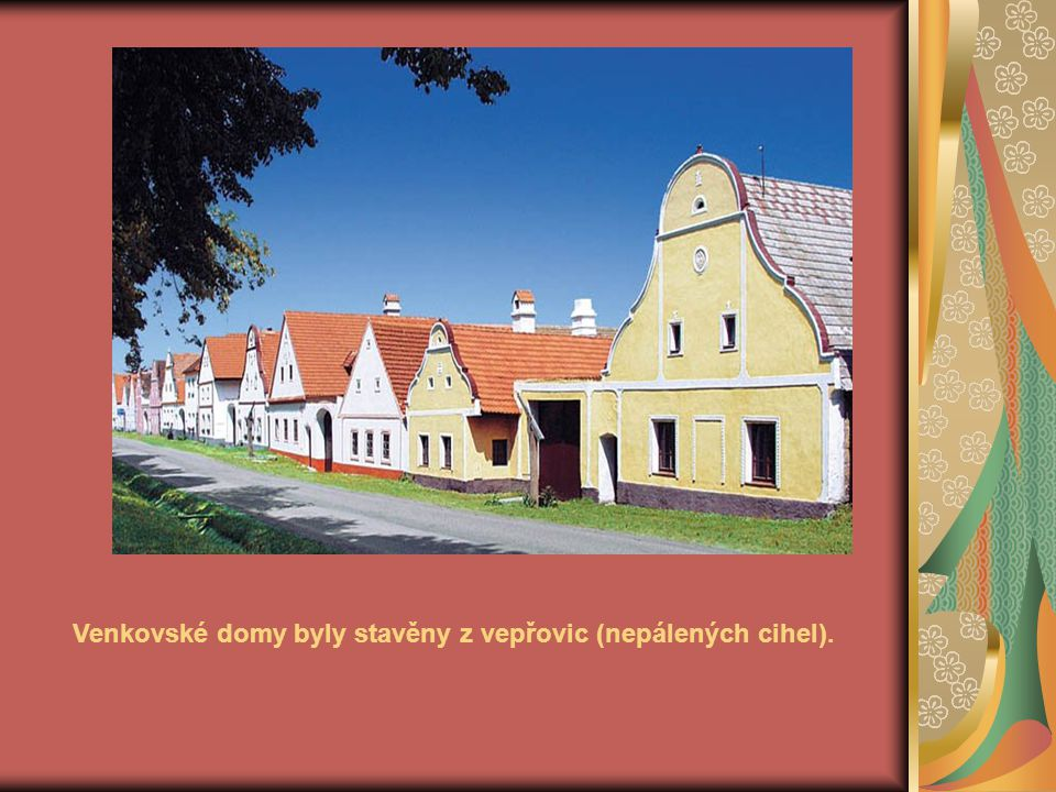 Venkovské domy byly stavěny z vepřovic (nepálených cihel).