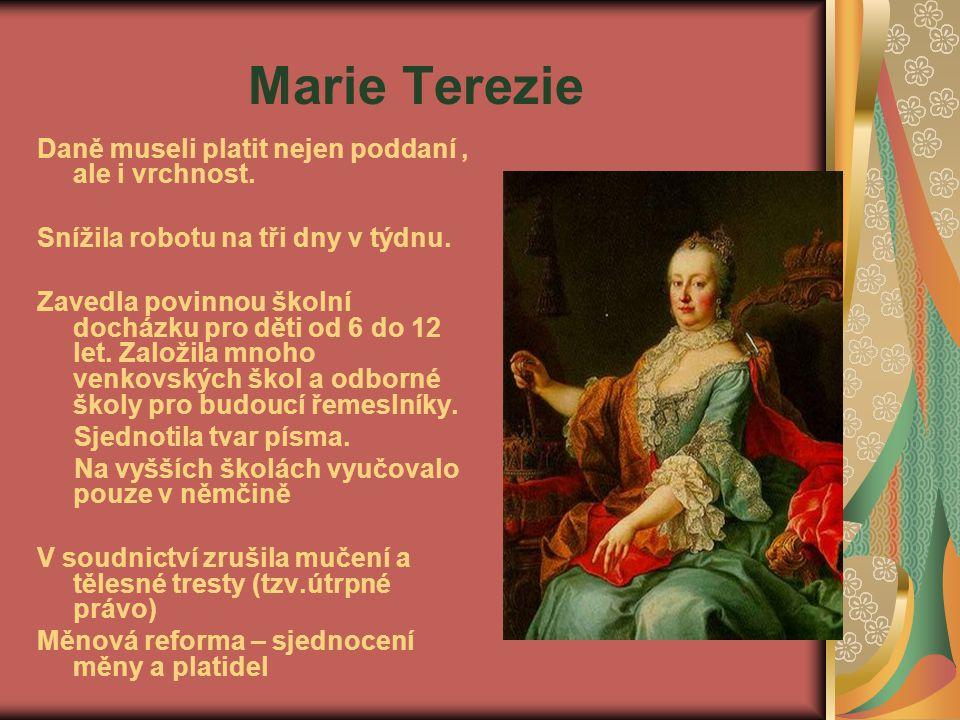 Marie Terezie Daně museli platit nejen poddaní , ale i vrchnost.