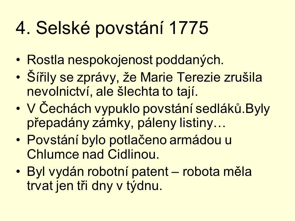 4. Selské povstání 1775 Rostla nespokojenost poddaných.