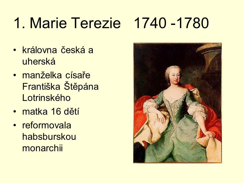 1. Marie Terezie 1740 -1780 královna česká a uherská