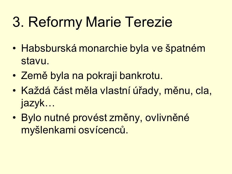 3. Reformy Marie Terezie Habsburská monarchie byla ve špatném stavu.