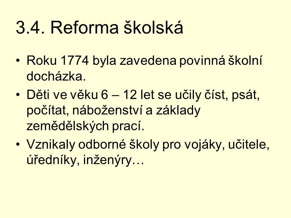 3.4. Reforma školská Roku 1774 byla zavedena povinná školní docházka.