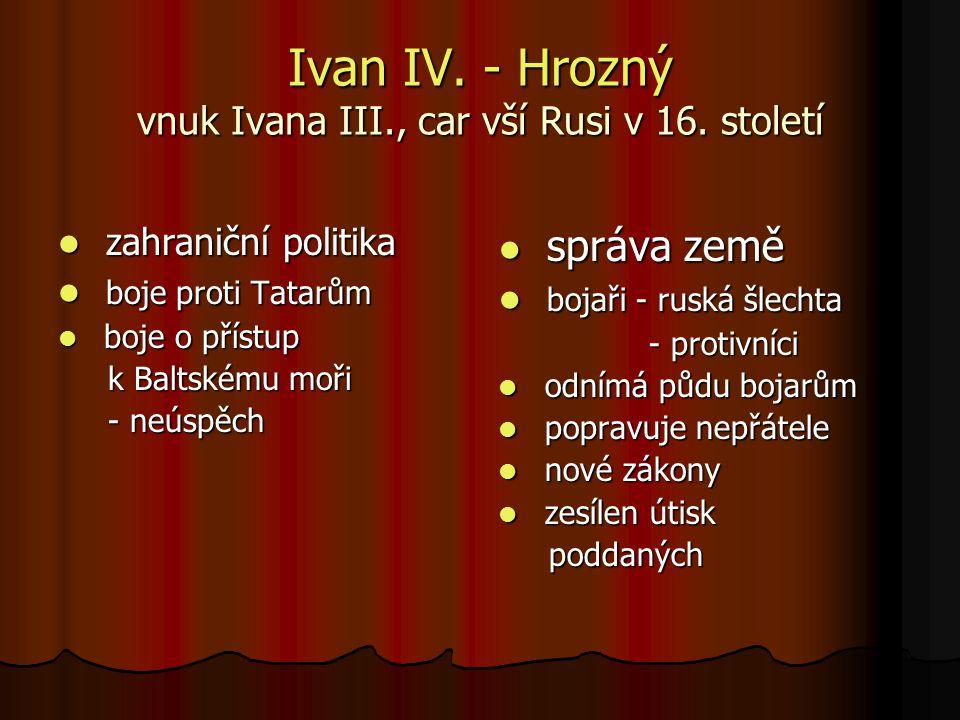 Ivan IV. - Hrozný vnuk Ivana III., car vší Rusi v 16. století