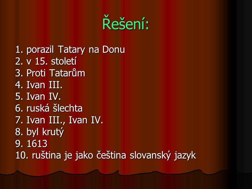 Řešení: 1. porazil Tatary na Donu 2. v 15. století 3. Proti Tatarům