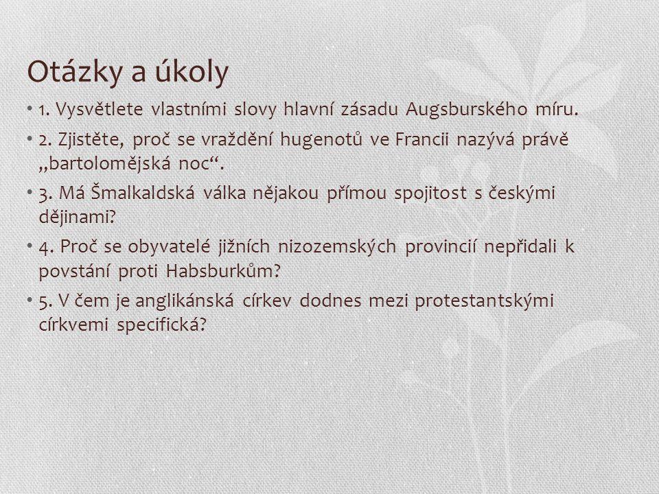 Otázky a úkoly 1. Vysvětlete vlastními slovy hlavní zásadu Augsburského míru.