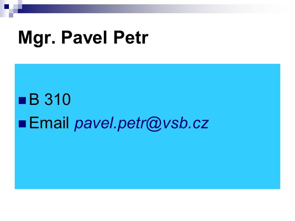 Mgr. Pavel Petr B 310 Email pavel.petr@vsb.cz