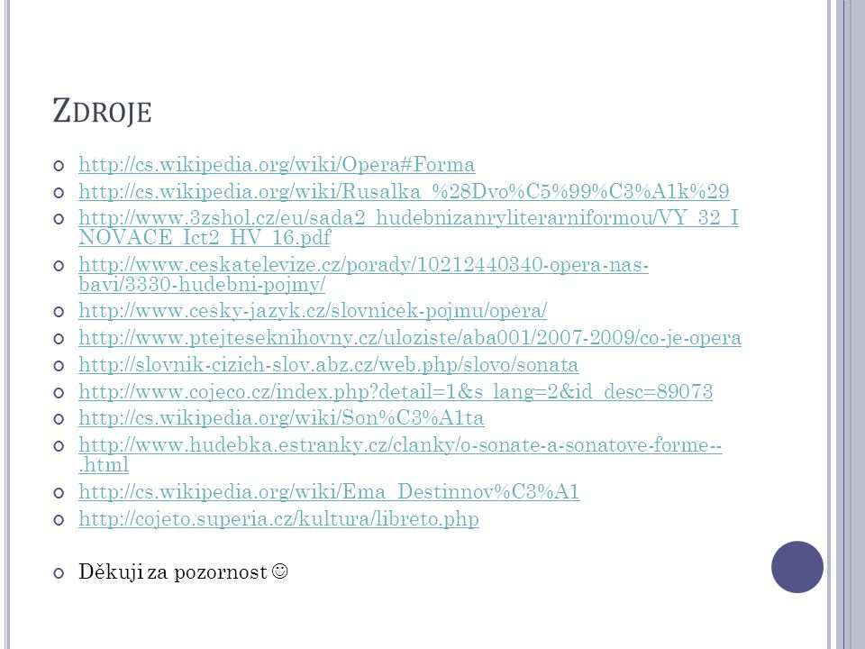 Zdroje http://cs.wikipedia.org/wiki/Opera#Forma