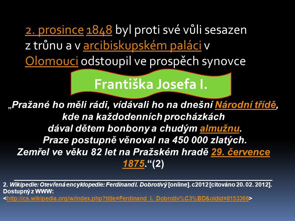 2. prosince 1848 byl proti své vůli sesazen z trůnu a v arcibiskupském paláci v Olomouci odstoupil ve prospěch synovce
