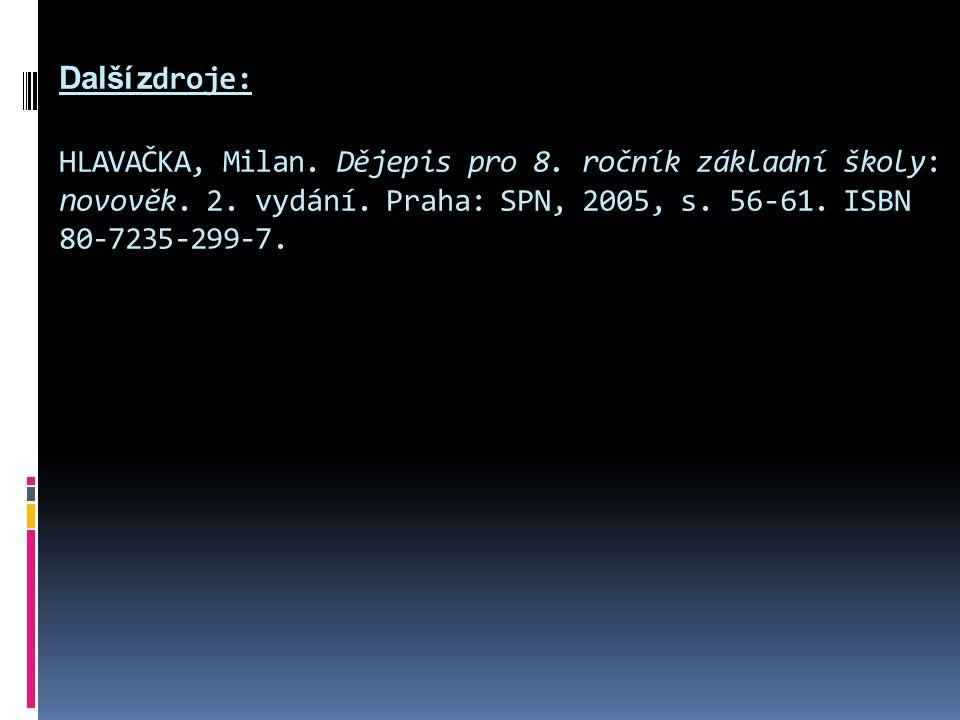 Další zdroje: HLAVAČKA, Milan. Dějepis pro 8