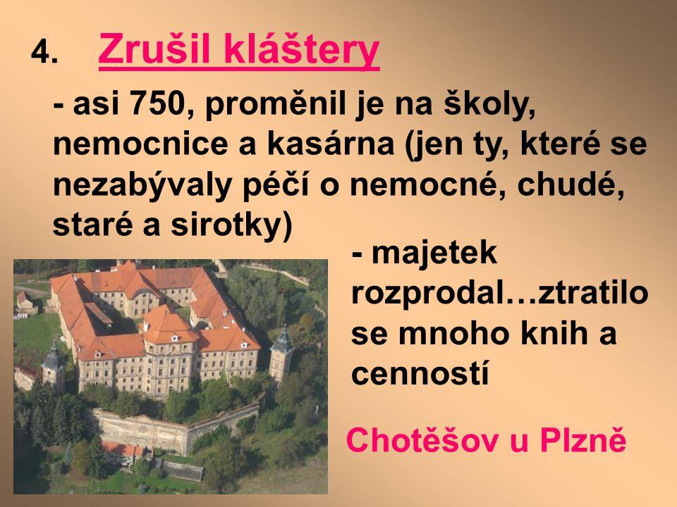 4. Zrušil kláštery - asi 750, proměnil je na školy, nemocnice a kasárna (jen ty, které se nezabývaly péčí o nemocné, chudé, staré a sirotky)