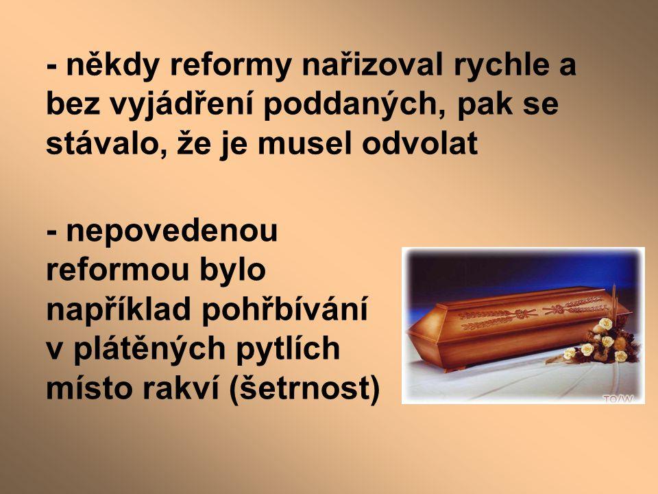 - někdy reformy nařizoval rychle a bez vyjádření poddaných, pak se stávalo, že je musel odvolat