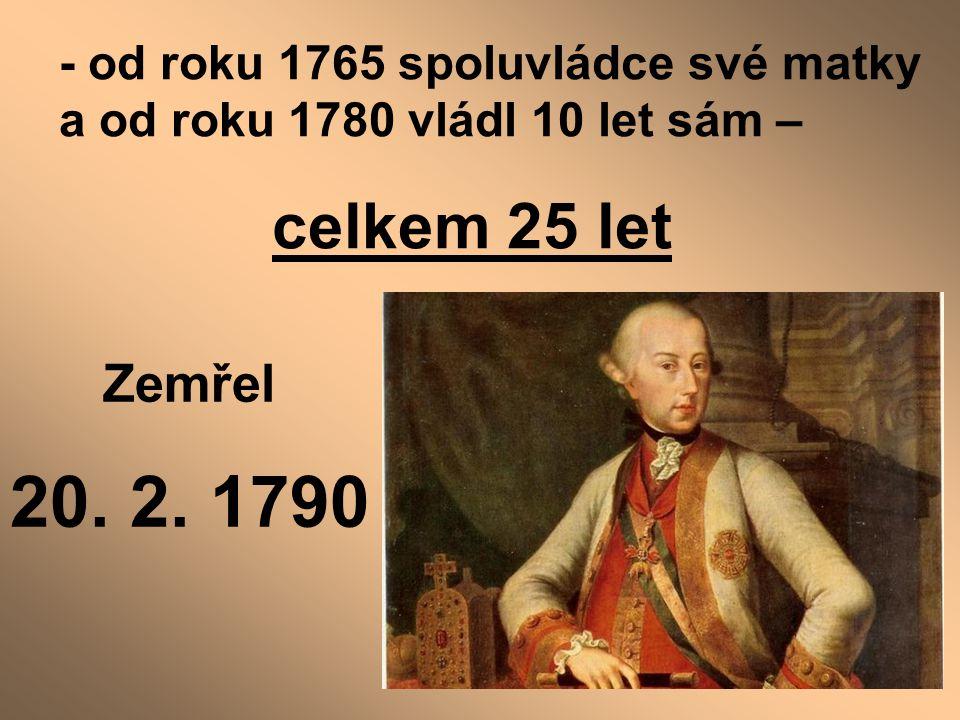- od roku 1765 spoluvládce své matky a od roku 1780 vládl 10 let sám –