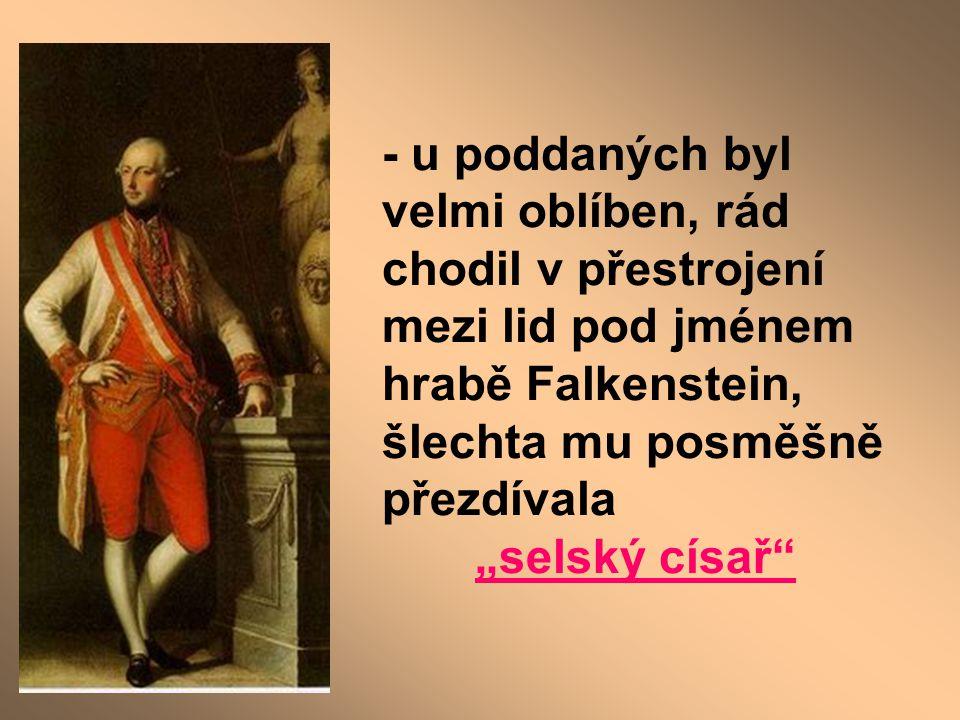 - u poddaných byl velmi oblíben, rád chodil v přestrojení mezi lid pod jménem hrabě Falkenstein, šlechta mu posměšně přezdívala