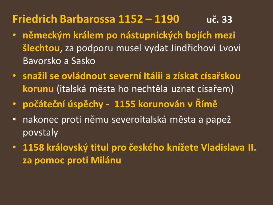 Friedrich Barbarossa 1152 – 1190 uč. 33