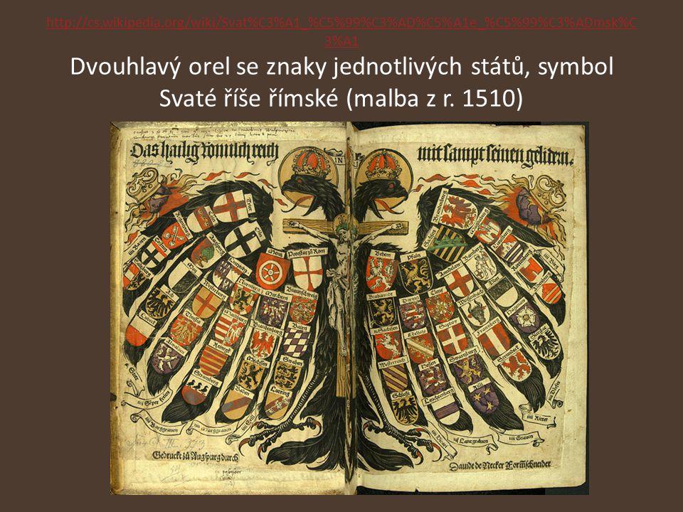 http://cs.wikipedia.org/wiki/Svat%C3%A1_%C5%99%C3%AD%C5%A1e_%C5%99%C3%ADmsk%C3%A1 Dvouhlavý orel se znaky jednotlivých států, symbol Svaté říše římské (malba z r.