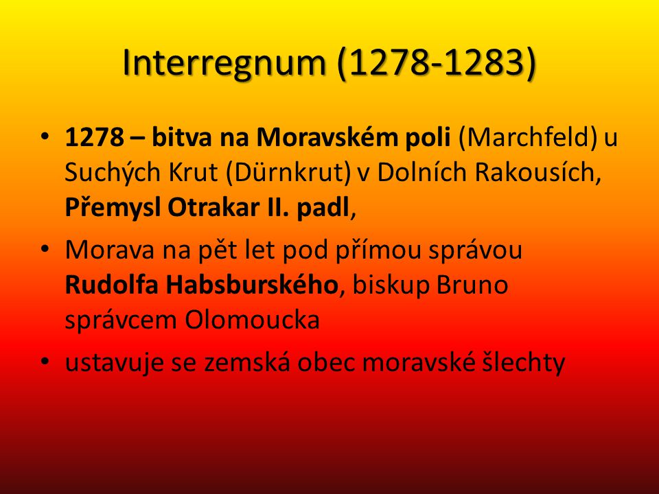 Interregnum (1278-1283) 1278 – bitva na Moravském poli (Marchfeld) u Suchých Krut (Dürnkrut) v Dolních Rakousích, Přemysl Otrakar II. padl,